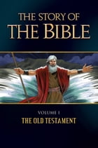 The Story of the Bible: Volume I: the Old Testament by Tan Books