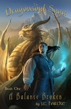 A Balance Broken - Book One of the Dragonsoul Saga: Book One of the Dragonsoul Saga by J.T. Hartke