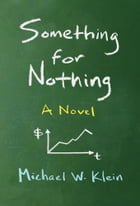 Something for Nothing: A Novel by Michael W. Klein
