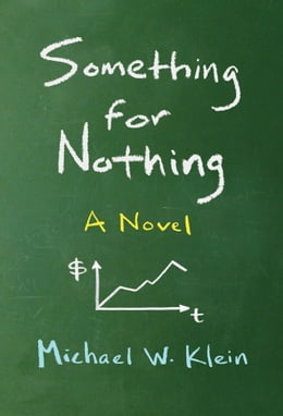 Book Something for Nothing: A Novel by Michael W. Klein