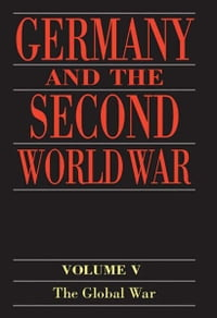Germany and the Second World War: Volume 5: Organization and Mobilization of the German Sphere of…