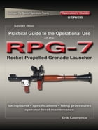 Practical Guide to the Operational Use of the RPG-7 Grenade Launcher by Erik Lawrence