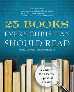 25 Books Every Christian Should Read: A Guide to the Essential Spiritual Classics by Renovare