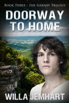 Doorway to Home (The Garnet Trilogy - Book 3) by Willa Jemhart