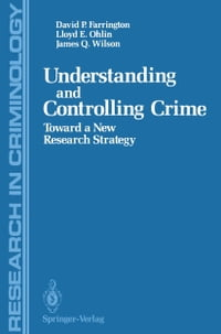 Understanding and Controlling Crime: Toward a New Research Strategy