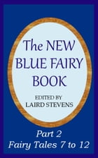 The New Blue Fairy Book Part 2: Fairy Tales 7 to 12 by Laird Stevens