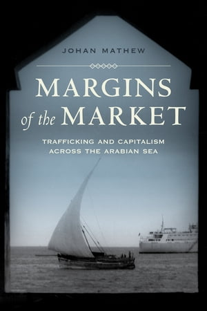 Margins of the Market Trafficking and Capitalism across the Arabian Sea