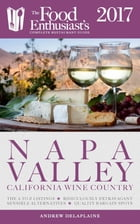 Napa Valley - 2017: T: he Food Enthusiast's Complete Restaurant Guide by Andrew Delaplaine