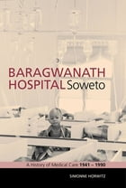 Baragwanath Hospital, Soweto: A History Of Medical Care 1941-1990 by Simonne Horwitz