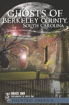 Ghosts of Berkeley County, South Carolina by Bruce Orr