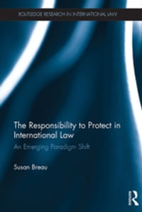 The Responsibility to Protect in International Law: An Emerging Paradigm Shift