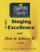 Singing Excellence and How to Acheive It by Dr. James Myron Holland Ph.D.