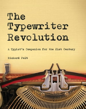 The Typewriter Revolution: A Typist's Companion for the 21st Century by Richard Polt