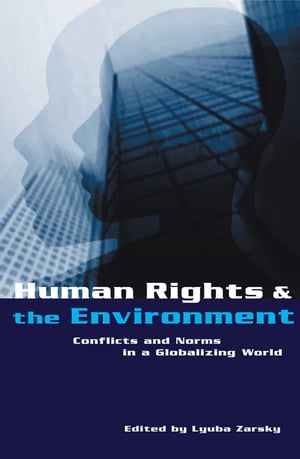 Human Rights and the Environment Conflicts and Norms in a Globalizing World