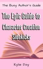 The Epic Guide to Character Creation: Sidekicks by Kylie Day