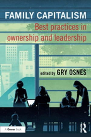 Family Capitalism Best practices in ownership and leadership