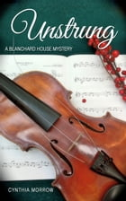 Unstrung / A Blanchard House Mystery by Cynthia Morrow