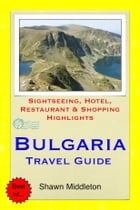 Bulgaria Travel Guide - Sightseeing, Hotel, Restaurant & Shopping Highlights (Illustrated) by Shawn Middleton