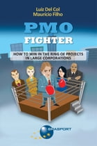 PMO Fighter - How to Win in The Ring of Projects in Large Corporations by Luiz Del Col