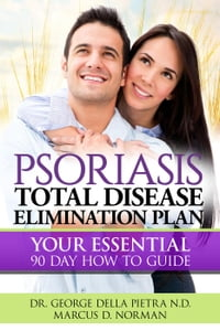 PSORIASIS, Total Disease Elimination Plan: It Starts with Food, Your Essential Natural 90 Day How…