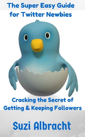 THE SUPER EASY NEWBIES TWITTER GUIDE: CRACKING THE SECRET TO GETTING & KEEPING FOLLOWERS by Suzi Albracht