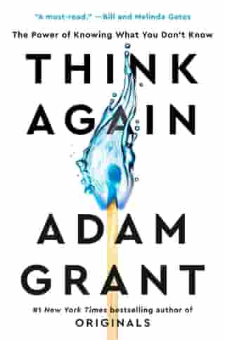 Think Again: The Power of Knowing What You Don't Know by Adam Grant