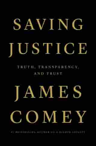 Saving Justice: Truth, Transparency, and Trust by James Comey