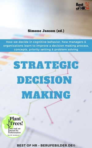 Strategic Decision Making: How we decide in cognitive behavior, how managers & organizations learn to improve a decision making process, concepts, priority setting & problem solving