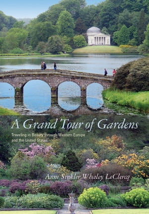 A Grand Tour of Gardens Traveling in Beauty through Western Europe and the United States