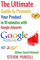 The Ultimate Guide to Promote Your Product in 10 Minutes with Google Adwords by Steven Purcell