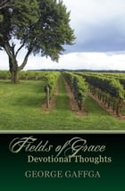 Fields of Grace ~ Devotional Thoughts by George Gaffga