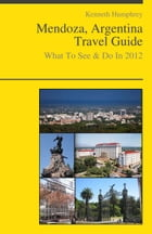 Mendoza, Argentina Travel Guide - What To See & Do by Kenneth Humphrey