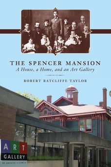 The Spencer Mansion: A House, a Home, and an Art Gallery