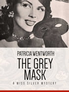 The Grey Mask: A Miss Silvery Mystery #1 by Patricia Wentworth