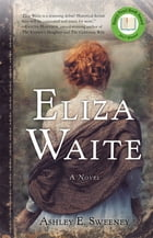Eliza Waite: A Novel by Ashley Sweeney