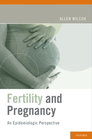 Fertility and Pregnancy An Epidemiologic Perspective