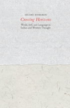 Crossing Horizons: World, Self, and Language in Indian and Western Thought by Shlomo Biderman