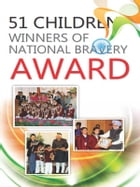 51 Children Winners of National Bravery Award by Renu Saran