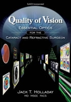 Quality of Vision:: Essential Optics for the Cataract and Refractive Surgeon by Jack Holladay