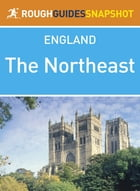 The Northeast Rough Guides Snapshot England (includes Durham, Newcastle upon Tyne, Hadrian's Wall…