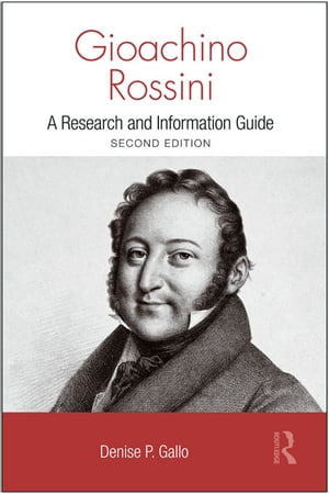 Gioachino Rossini A Research and Information Guide