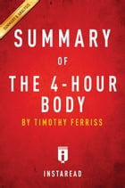 The 4-Hour Body: by Timothy Ferriss , Summary & Analysis by Instaread