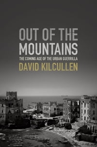 Out of the Mountains: The Coming Age of the Urban Guerrilla: The Coming Age of the Urban Guerrilla