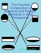 The Fourfold Composition of Elements and Pseudo-Elements in Axial Perspective