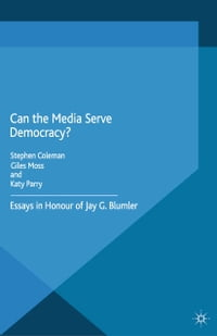 Can the Media Serve Democracy?: Essays in Honour of Jay G. Blumler