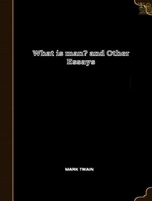 What is Man? by Mark Twain