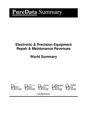 Electronic & Precision Equipment Repair & Maintenance Revenues World Summary: Market Values & Financials by Country by Editorial DataGroup