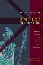 Empire in Question: Reading, Writing, and Teaching British Imperialism by Antoinette Burton