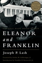 Eleanor and Franklin: The Story of Their Relationship Based on Eleanor Roosevelt's Private Papers by Joseph P. Lash