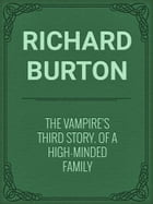 The Vampire's Third Story. Of a High-minded Family by Richard Burton